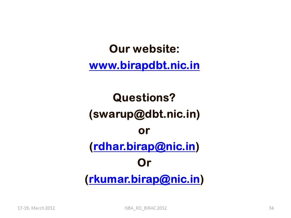 Our website: www.birapdbt.nic.in Questions? (swarup@dbt.nic.in) or (rdhar.birap@nic.in)rdhar.birap@nic.in Or (rkumar.birap@nic.in)rkumar.birap@nic.in