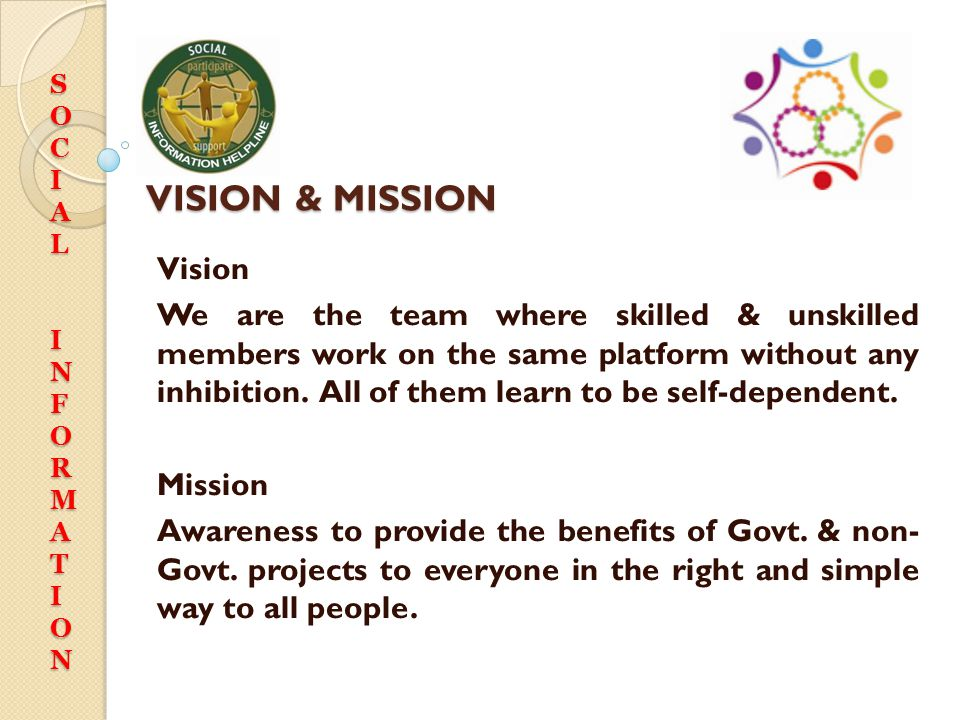 VISION & MISSION Vision We are the team where skilled & unskilled members work on the same platform without any inhibition. All of them learn to be se