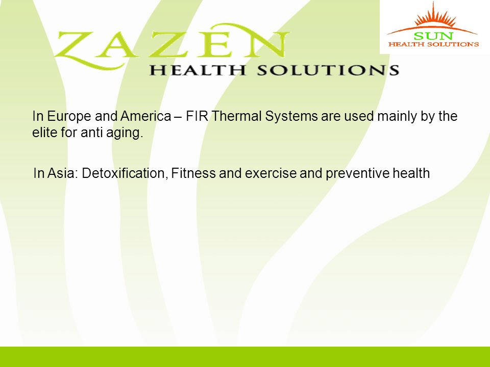 In Europe and America – FIR Thermal Systems are used mainly by the elite for anti aging.