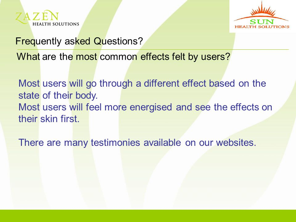 Frequently asked Questions. What are the most common effects felt by users.