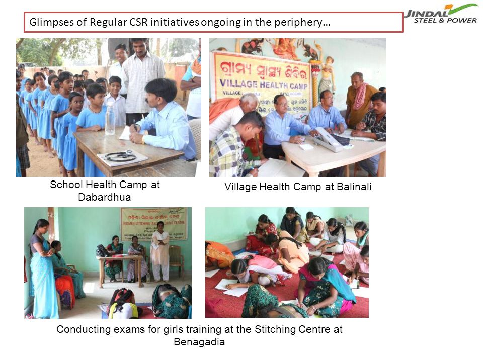 Village Health Camp at Balinali School Health Camp at Dabardhua Conducting exams for girls training at the Stitching Centre at Benagadia Glimpses of Regular CSR initiatives ongoing in the periphery…
