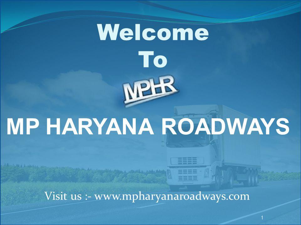 Welcome To MP HARYANA ROADWAYS Visit us :- www.mpharyanaroadways.com 1