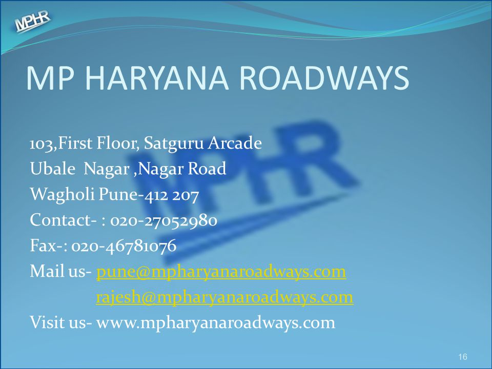 MP HARYANA ROADWAYS 103,First Floor, Satguru Arcade Ubale Nagar,Nagar Road Wagholi Pune-412 207 Contact- : 020-27052980 Fax-: 020-46781076 Mail us- pu