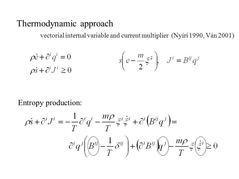Thermodynamic approach vectorial internal variable and current multiplier (Nyíri 1990, Ván 2001) Entropy production: