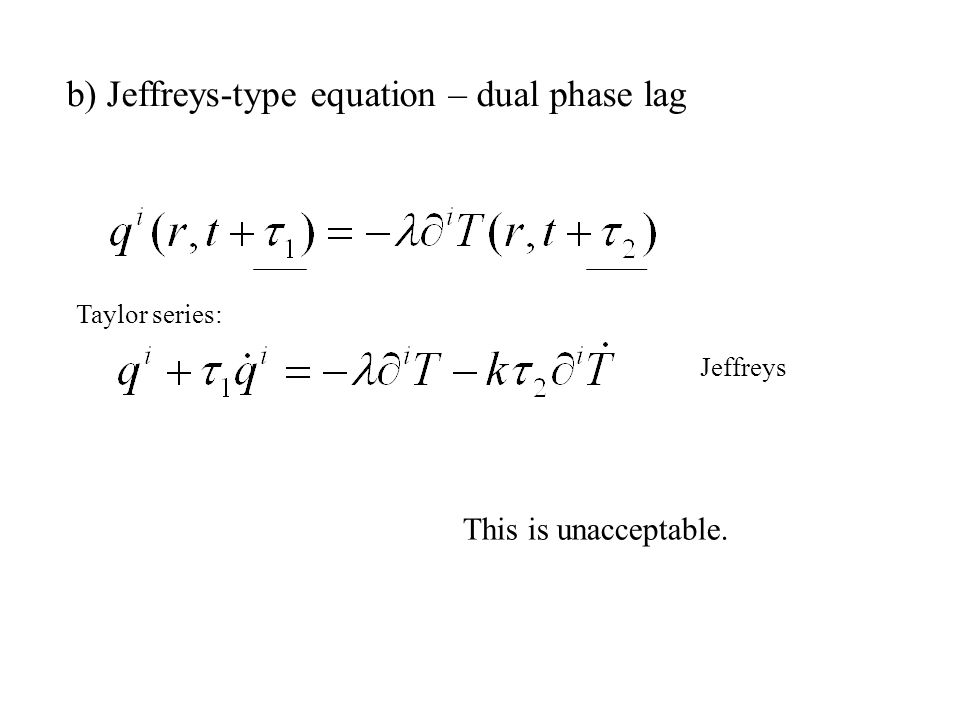 Taylor series: b) Jeffreys-type equation – dual phase lag Jeffreys This is unacceptable.