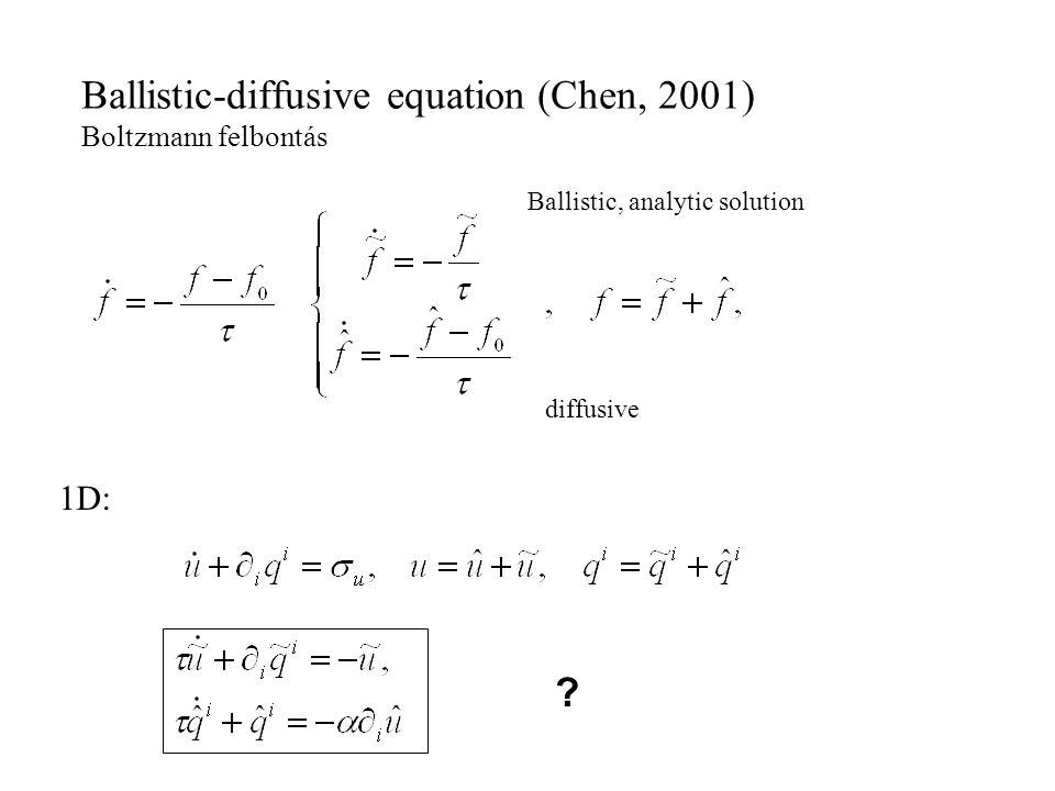 1D: Ballistic, analytic solution Ballistic-diffusive equation (Chen, 2001) Boltzmann felbontás diffusive