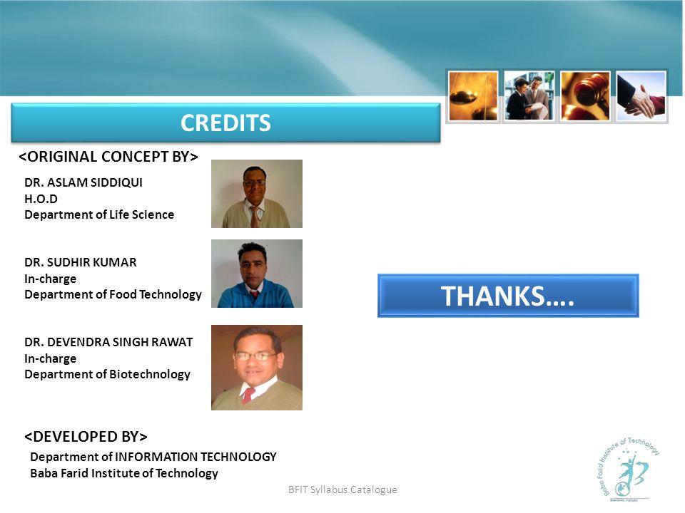 BFIT Syllabus Catalogue CREDITS THANKS…. DR. ASLAM SIDDIQUI H.O.D Department of Life Science DR.