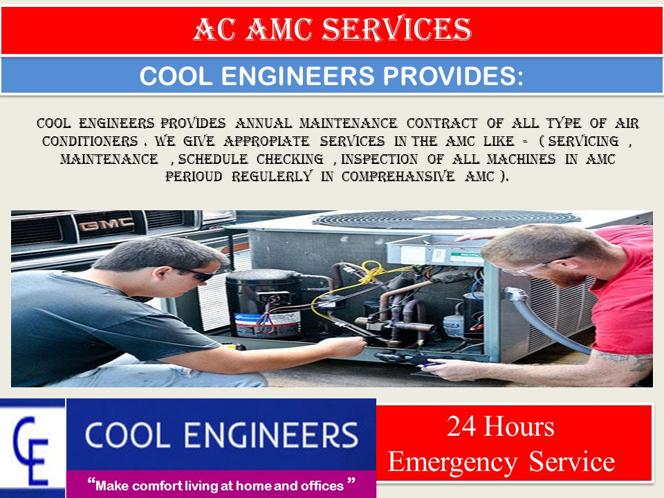 Ac maintenance work Make comfort living at home and offices 24 Hours Emergency Service 24 Hours Emergency Service COOL ENGINEERS PROVIDES MAINTENANCE SERVICES IN INDIA BY OUR QUALIFIED AND EXPERINCE ENGINEERS.