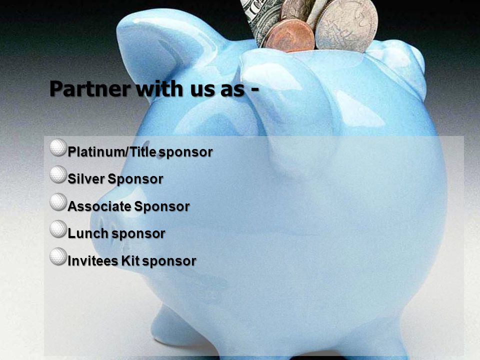 Partner with us as - Platinum/Title sponsor Silver Sponsor Associate Sponsor Lunch sponsor Invitees Kit sponsor