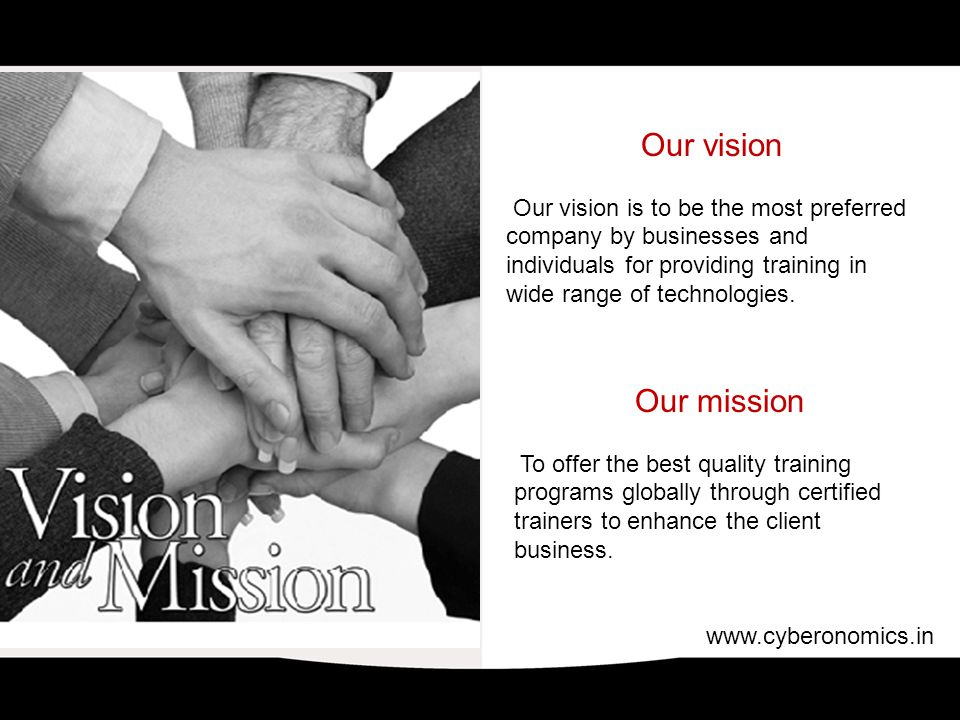 Our vision Our vision is to be the most preferred company by businesses and individuals for providing training in wide range of technologies.