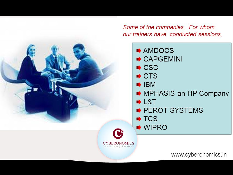 AMDOCS CAPGEMINI CSC CTS IBM MPHASIS an HP Company L&T PEROT SYSTEMS TCS WIPRO Some of the companies, For whom our trainers have conducted sessions, www.cyberonomics.in