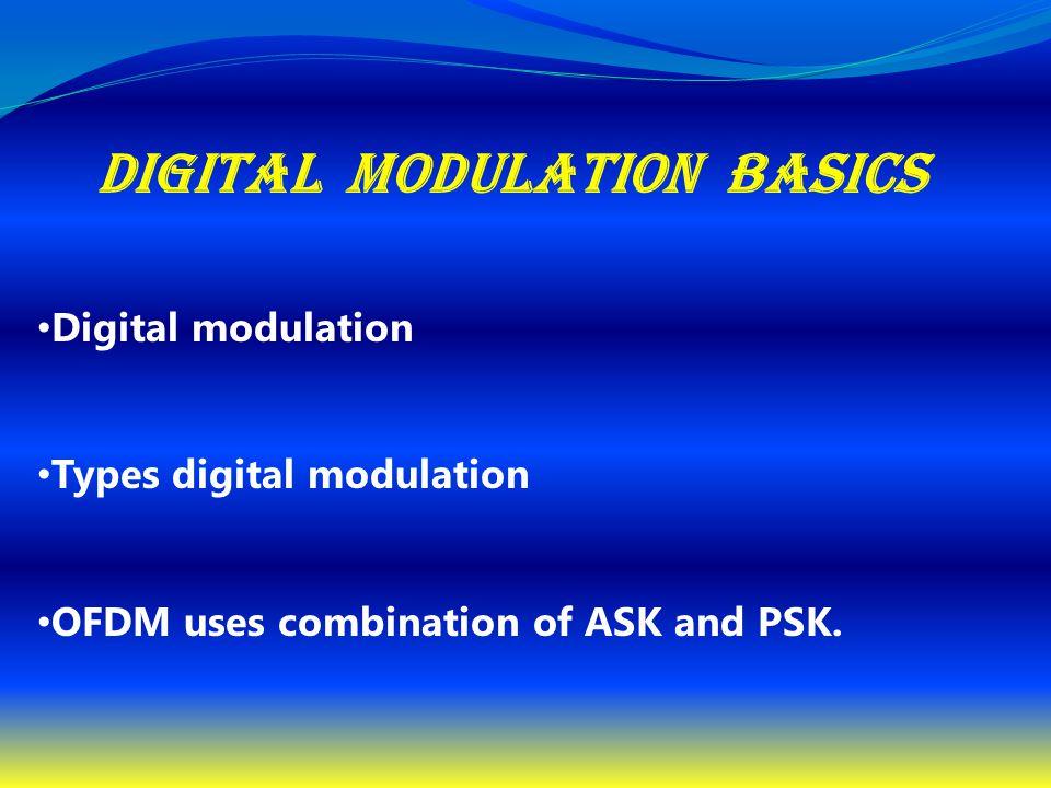 Digital modulation basics Digital modulation Types digital modulation OFDM uses combination of ASK and PSK.