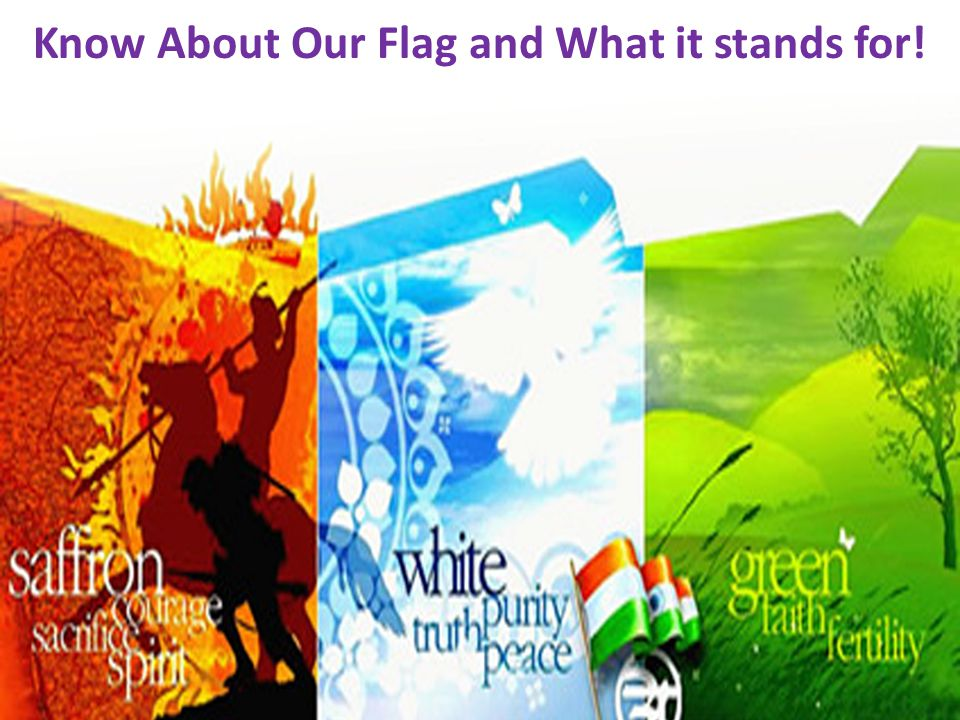 Know About Our Flag and What it stands for!