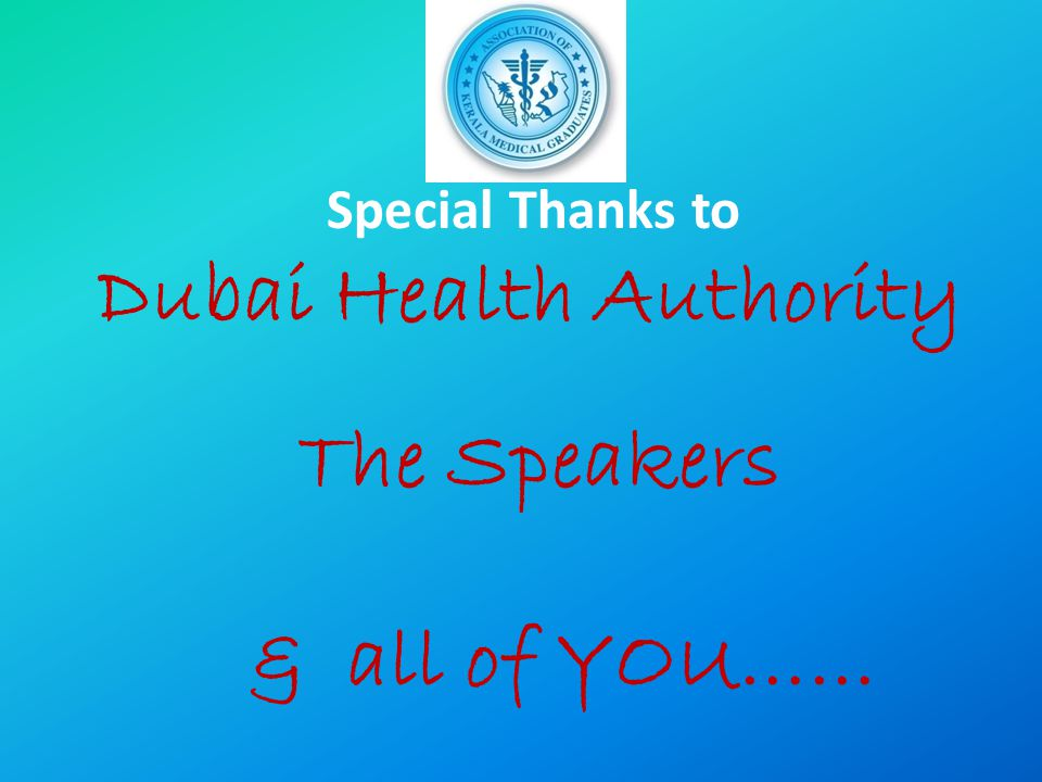 Special Thanks to Dubai Health Authority The Speakers & all of YOU……