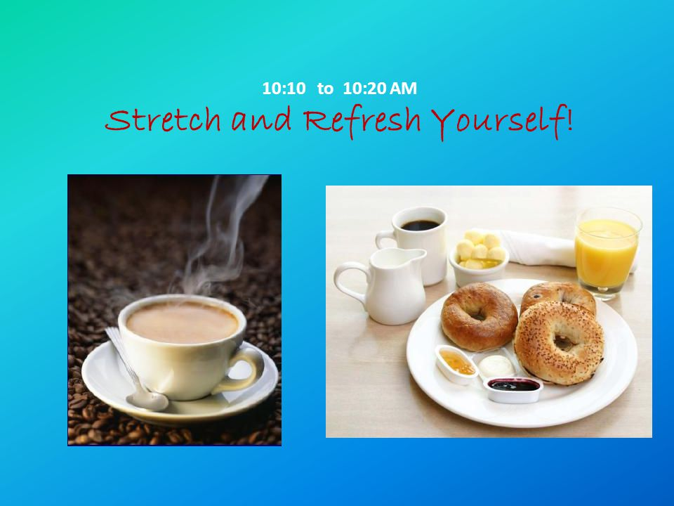 10:10 to 10:20 AM Stretch and Refresh Yourself!