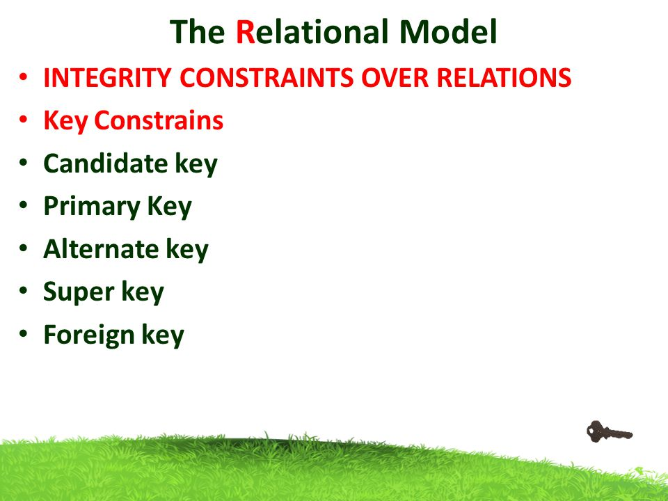 The Relational Model INTEGRITY CONSTRAINTS OVER RELATIONS Key Constrains Candidate key Primary Key Alternate key Super key Foreign key