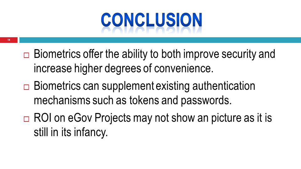 14  Biometrics offer the ability to both improve security and increase higher degrees of convenience.