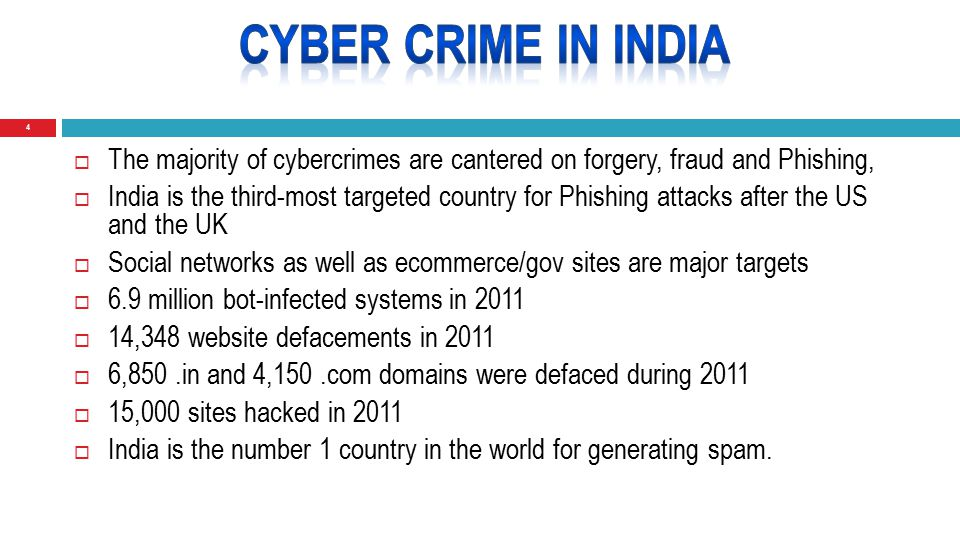 4  The majority of cybercrimes are cantered on forgery, fraud and Phishing,  India is the third-most targeted country for Phishing attacks after the US and the UK  Social networks as well as ecommerce/gov sites are major targets  6.9 million bot-infected systems in 2011  14,348 website defacements in 2011  6,850.in and 4,150.com domains were defaced during 2011  15,000 sites hacked in 2011  India is the number 1 country in the world for generating spam.