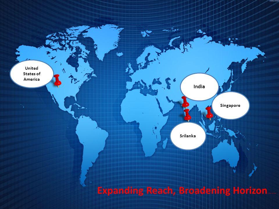 United States of America India Expanding Reach, Broadening Horizon …… Singapore Srilanka