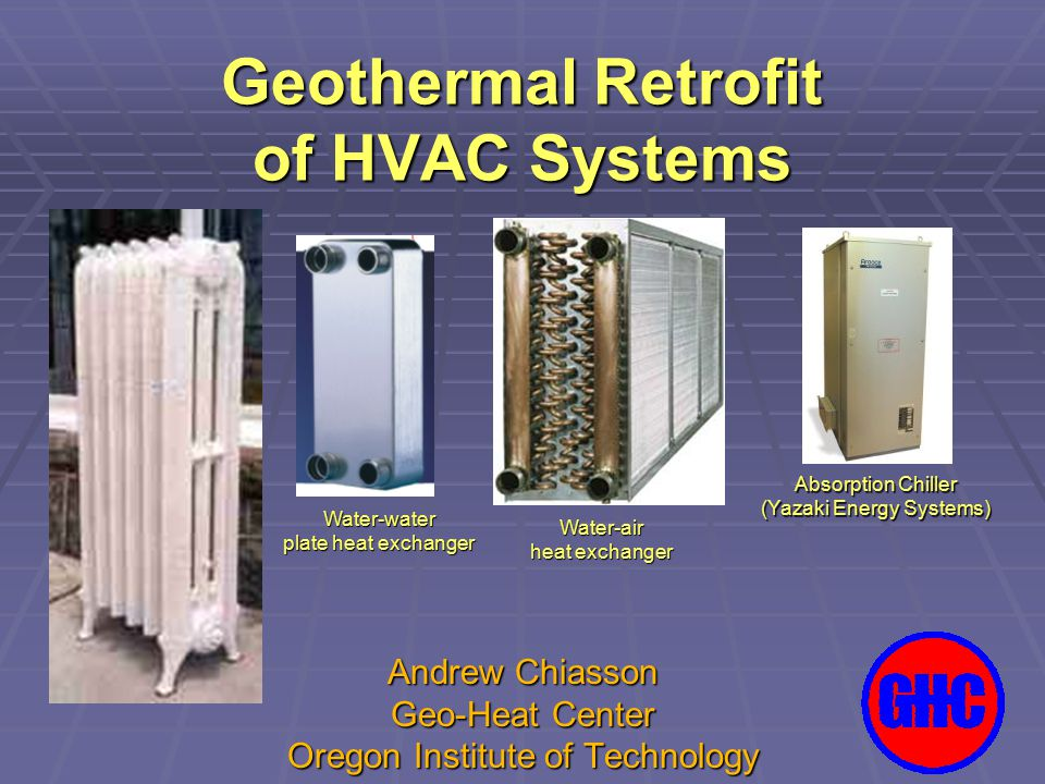 Andrew Chiasson Geo-Heat Center Oregon Institute of Technology Geothermal Retrofit of HVAC Systems Absorption Chiller (Yazaki Energy Systems) Water-ai