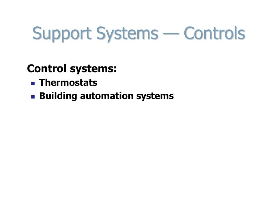 Support Systems — Controls Control systems: Thermostats Building automation systems