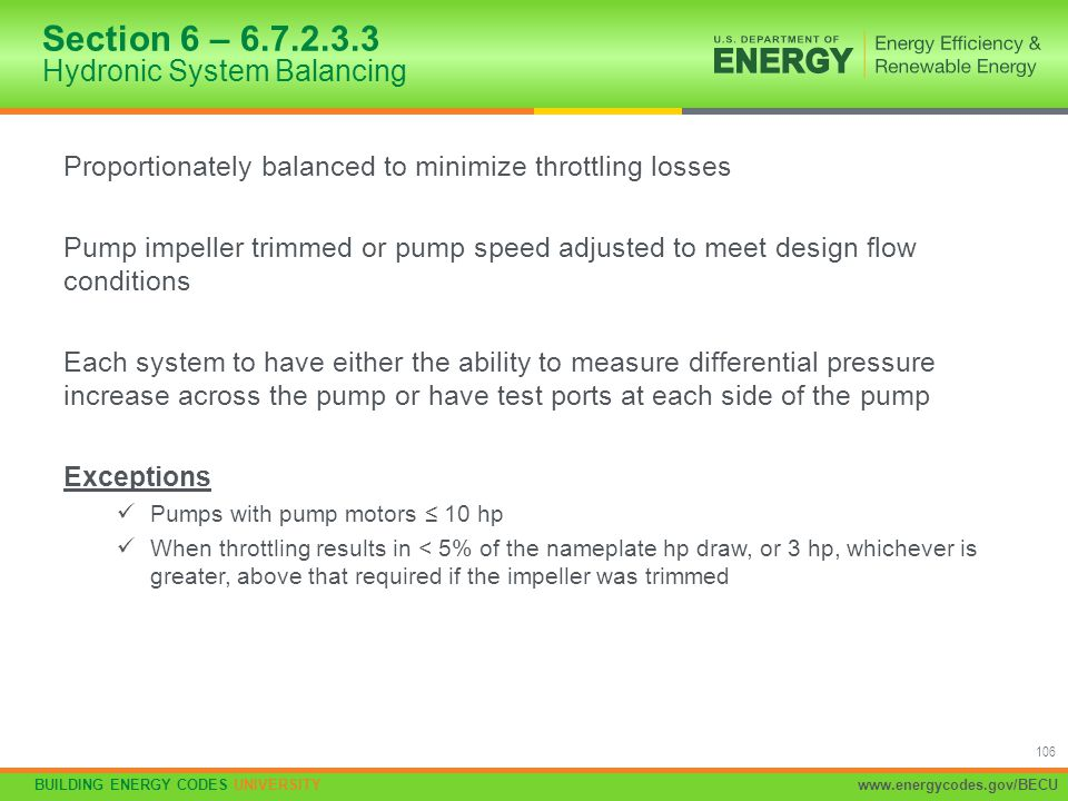 BUILDING ENERGY CODES UNIVERSITYwww.energycodes.gov/BECU 106 Proportionately balanced to minimize throttling losses Pump impeller trimmed or pump spee