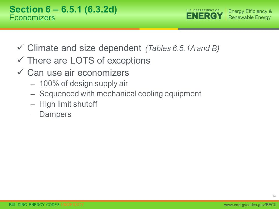 BUILDING ENERGY CODES UNIVERSITYwww.energycodes.gov/BECU 14 Climate and size dependent (Tables 6.5.1A and B) There are LOTS of exceptions Can use air