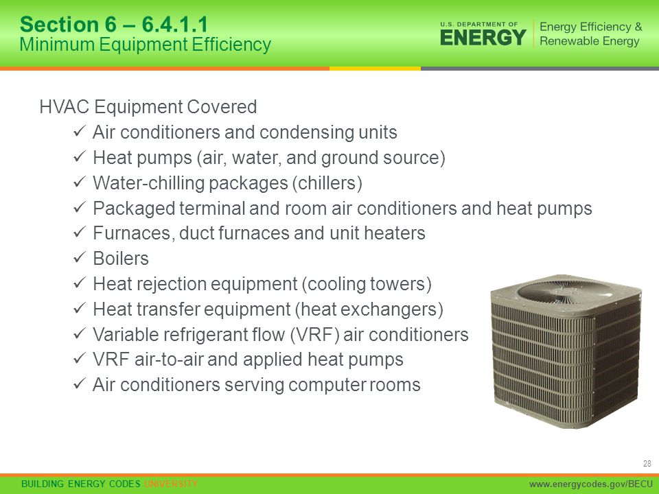 BUILDING ENERGY CODES UNIVERSITYwww.energycodes.gov/BECU 28 HVAC Equipment Covered Air conditioners and condensing units Heat pumps (air, water, and g