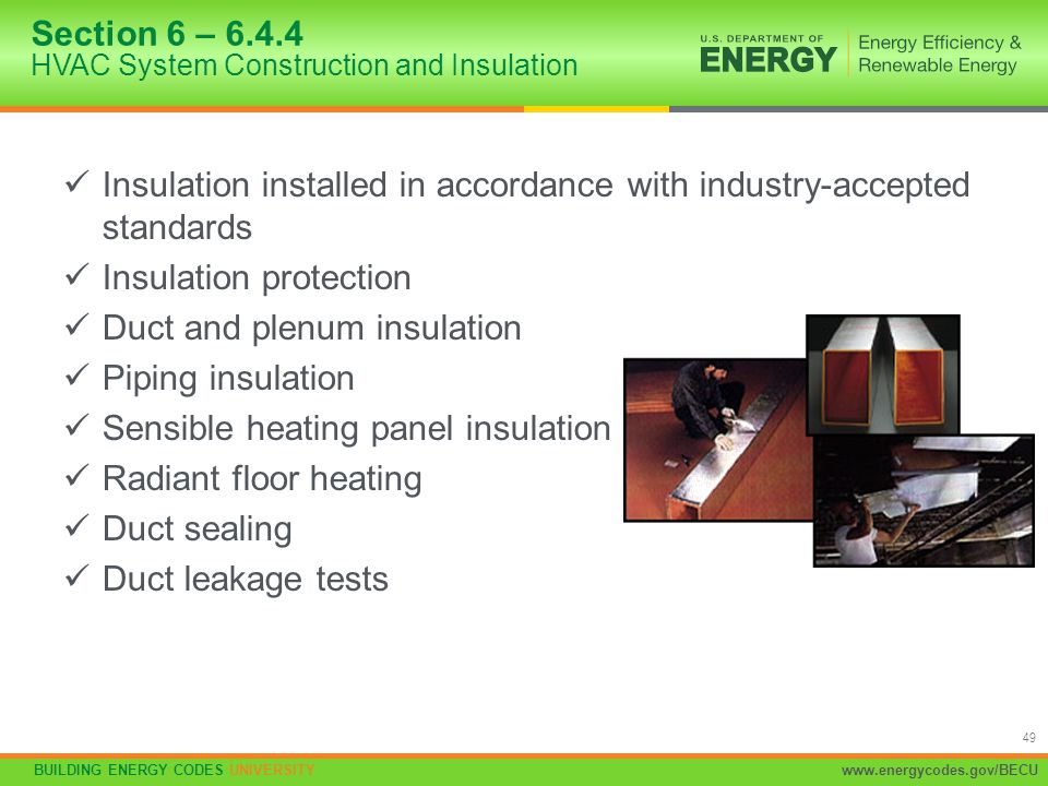 BUILDING ENERGY CODES UNIVERSITYwww.energycodes.gov/BECU 49 Insulation installed in accordance with industry-accepted standards Insulation protection