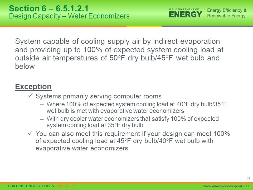 BUILDING ENERGY CODES UNIVERSITYwww.energycodes.gov/BECU 61 System capable of cooling supply air by indirect evaporation and providing up to 100% of e