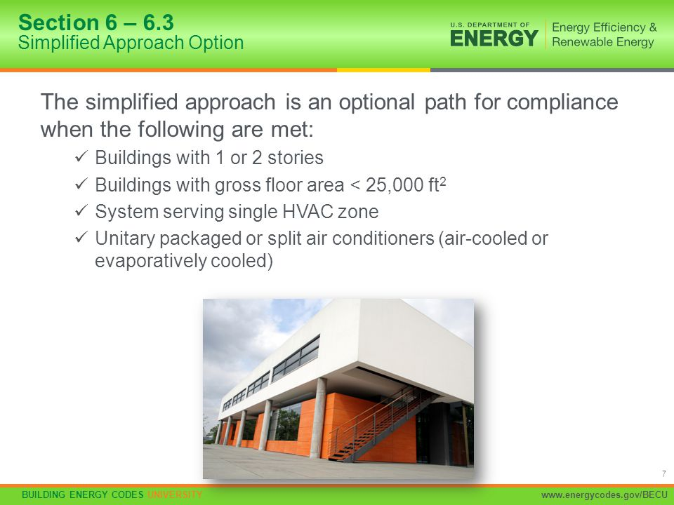 BUILDING ENERGY CODES UNIVERSITYwww.energycodes.gov/BECU 7 The simplified approach is an optional path for compliance when the following are met: Buil