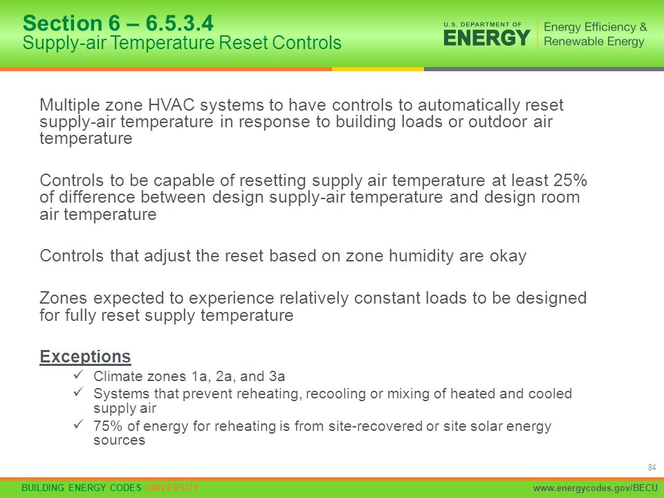 BUILDING ENERGY CODES UNIVERSITYwww.energycodes.gov/BECU 84 Multiple zone HVAC systems to have controls to automatically reset supply-air temperature