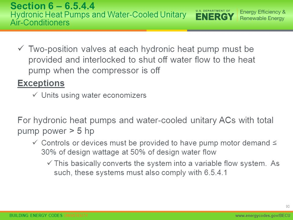 BUILDING ENERGY CODES UNIVERSITYwww.energycodes.gov/BECU 90 Two-position valves at each hydronic heat pump must be provided and interlocked to shut of