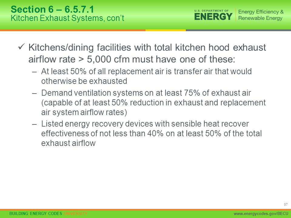 BUILDING ENERGY CODES UNIVERSITYwww.energycodes.gov/BECU 97 Section 6 – 6.5.7.1 Kitchen Exhaust Systems, con't Kitchens/dining facilities with total k