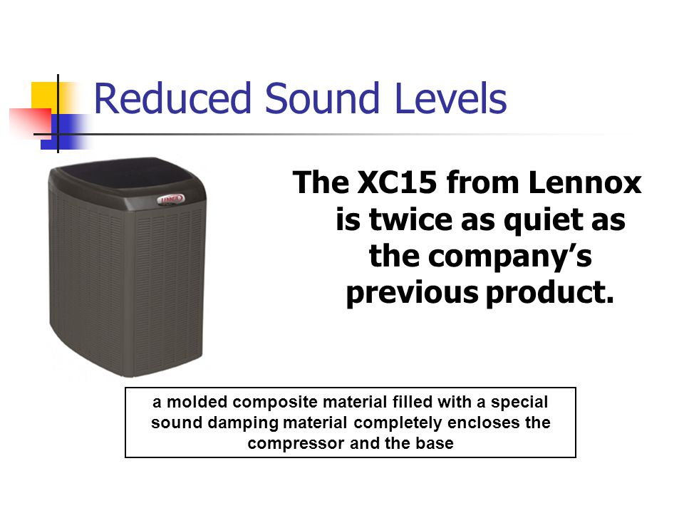 Reduced Sound Levels The XC15 from Lennox is twice as quiet as the company's previous product.