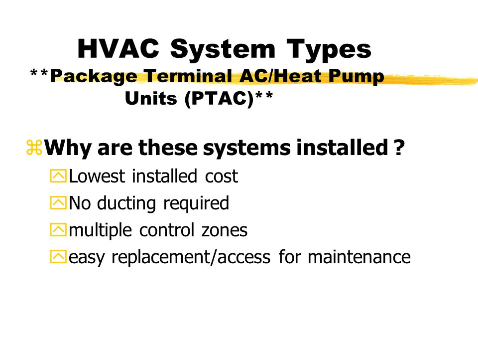 HVAC System Types **Package Terminal AC/Heat Pump Units (PTAC)** zWhy are these systems installed .