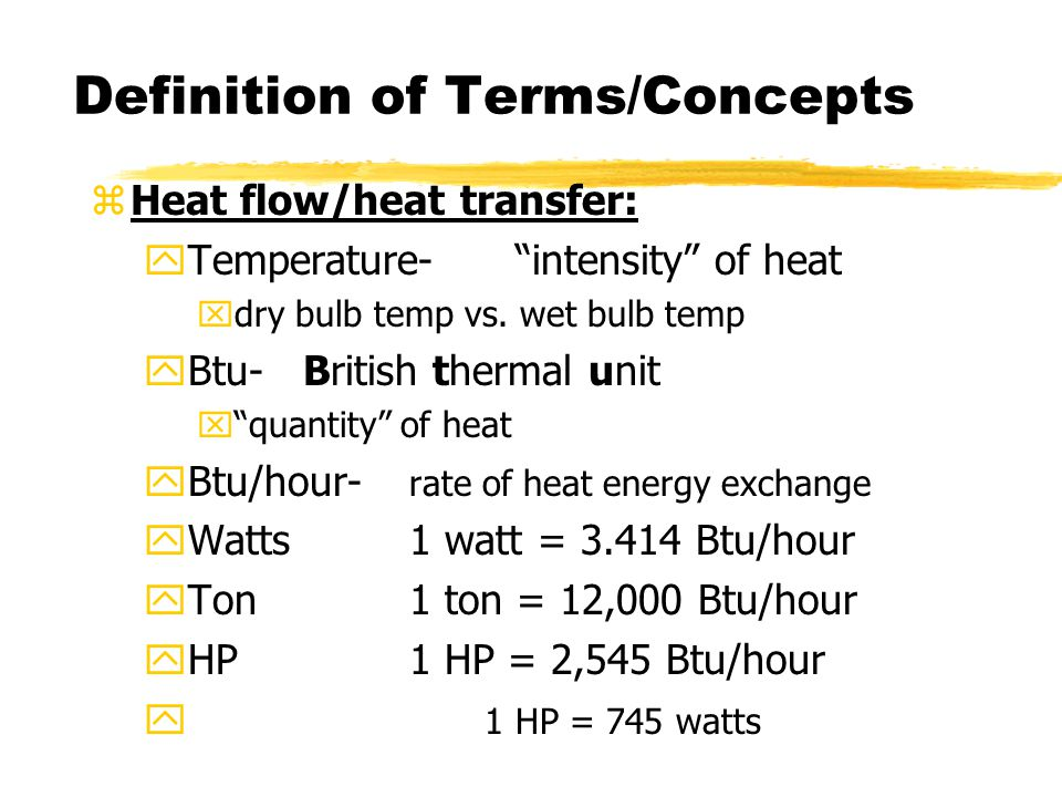 Definition of Terms/Concepts zHeat flow/heat transfer: yTemperature- intensity of heat xdry bulb temp vs.