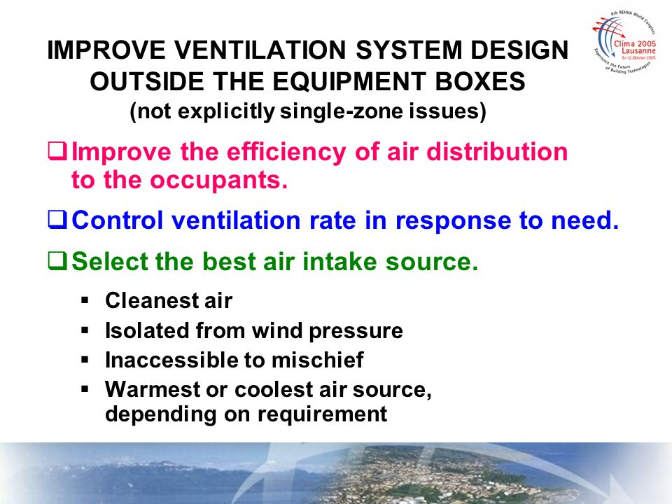IMPROVE VENTILATION SYSTEM DESIGN OUTSIDE THE EQUIPMENT BOXES (not explicitly single-zone issues)  Cleanest air  Isolated from wind pressure  Inacc