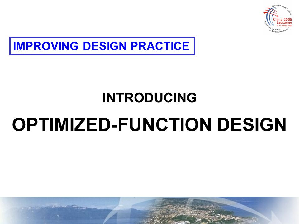 OPTIMIZED-FUNCTION DESIGN addresses every function of each application in an optimum manner.
