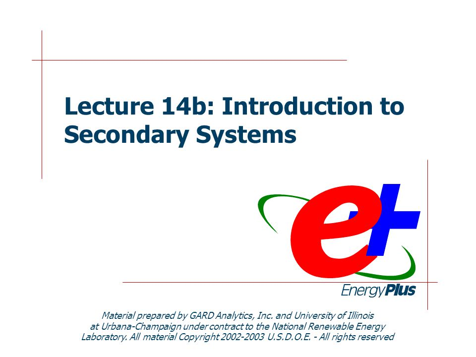 Lecture 14b: Introduction to Secondary Systems Material prepared by GARD Analytics, Inc. and University of Illinois at Urbana-Champaign under contract