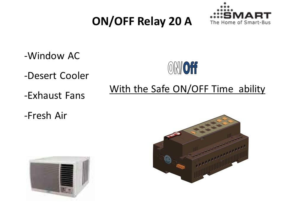 -Window AC -Desert Cooler -Exhaust Fans -Fresh Air ON/OFF Relay 20 A With the Safe ON/OFF Time ability