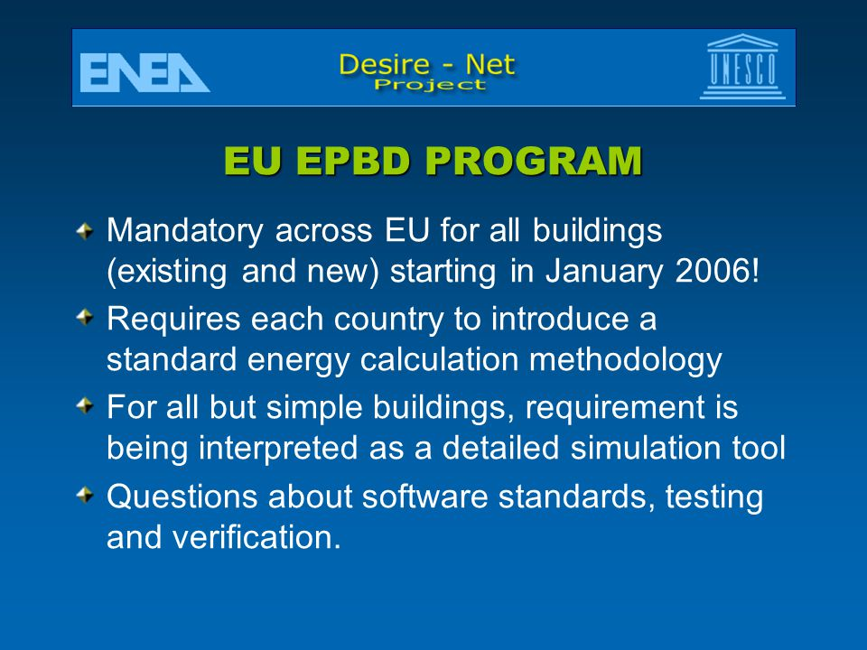 EU EPBD PROGRAM Mandatory across EU for all buildings (existing and new) starting in January 2006.