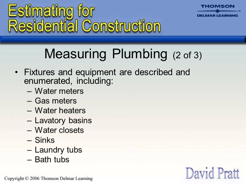 Measuring Plumbing (2 of 3) Fixtures and equipment are described and enumerated, including: –Water meters –Gas meters –Water heaters –Lavatory basins –Water closets –Sinks –Laundry tubs –Bath tubs