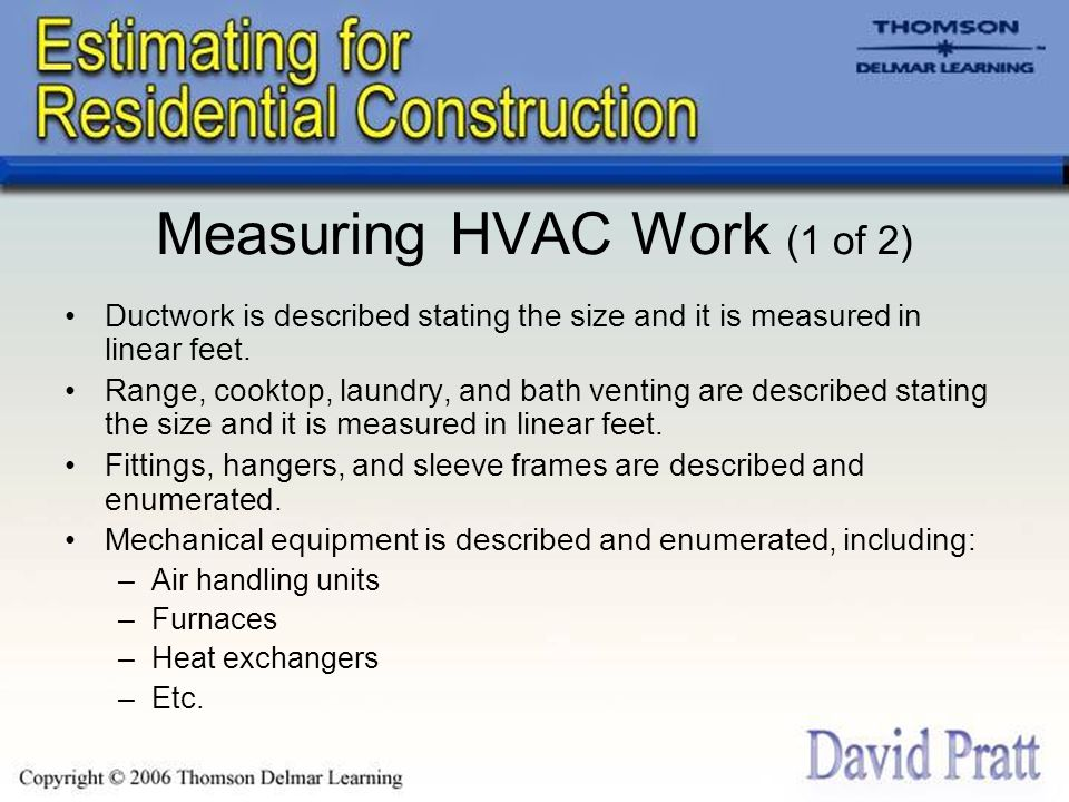 Measuring HVAC Work (1 of 2) Ductwork is described stating the size and it is measured in linear feet.
