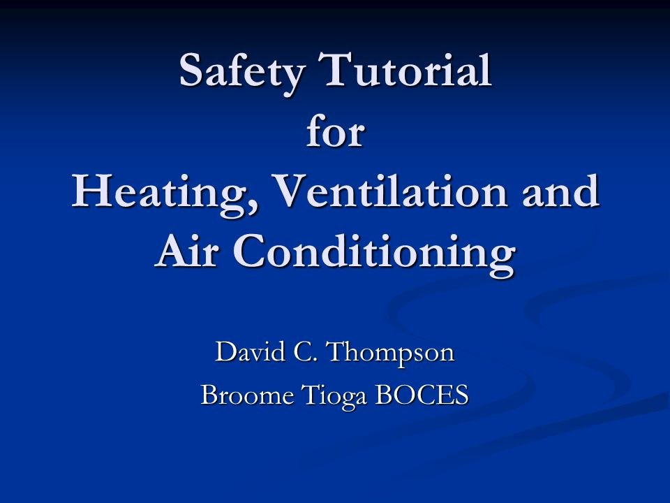 Safety Tutorial for Heating, Ventilation and Air Conditioning David C. Thompson Broome Tioga BOCES