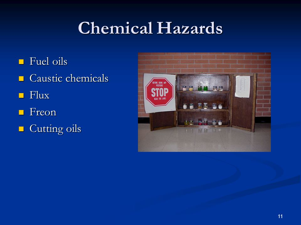 11 Chemical Hazards Fuel oils Fuel oils Caustic chemicals Caustic chemicals Flux Flux Freon Freon Cutting oils Cutting oils