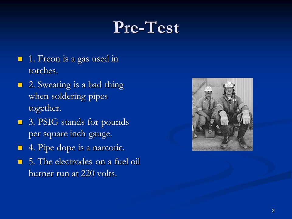 3 Pre-Test 1.Freon is a gas used in torches. 1. Freon is a gas used in torches.