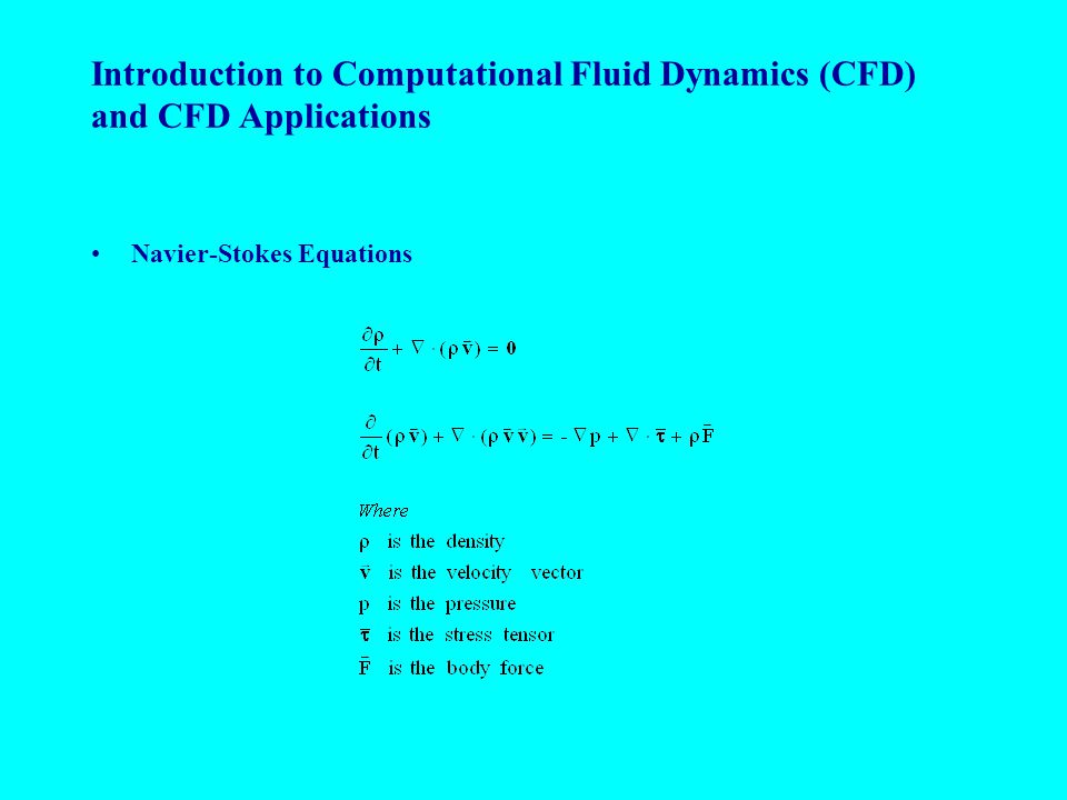 Navier-Stokes Equations Introduction to Computational Fluid Dynamics (CFD) and CFD Applications