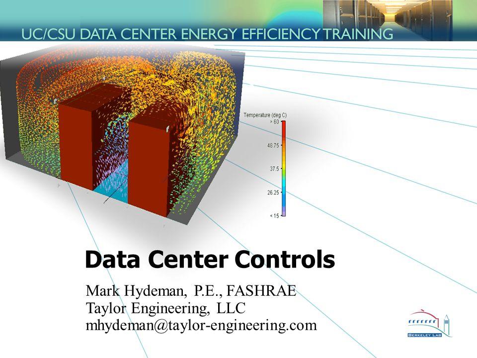 1Taylor Engineering, LLC Data Center Controls Mark Hydeman, P.E., FASHRAE Taylor Engineering, LLC mhydeman@taylor-engineering.com