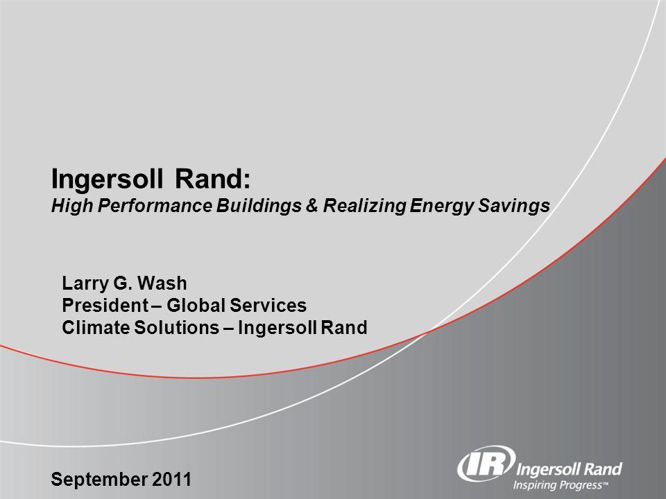 September 2011 Ingersoll Rand: High Performance Buildings & Realizing Energy Savings Larry G.